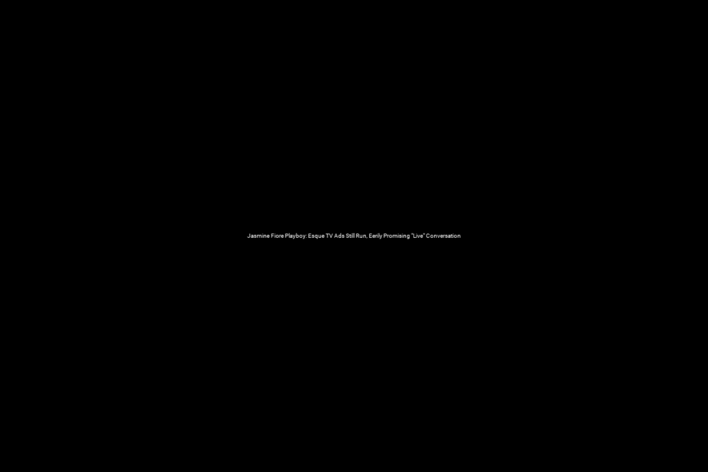 "Jasmine Fiore Playboy: Esque TV Ads Still Run, Eerily Promising ""Live"" Conversation"