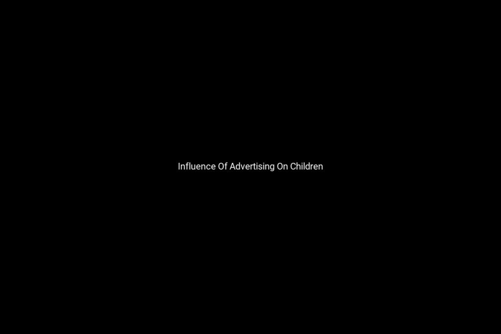 Influence Of Advertising On Children
