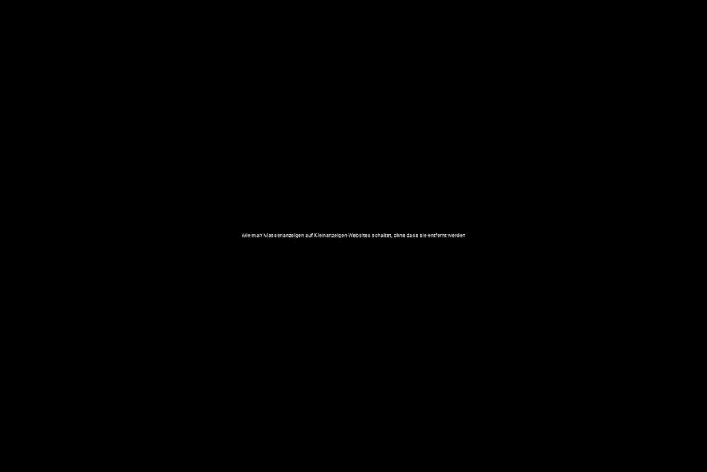 Wie man Massenanzeigen auf Kleinanzeigen-Websites schaltet, ohne dass sie entfernt werden