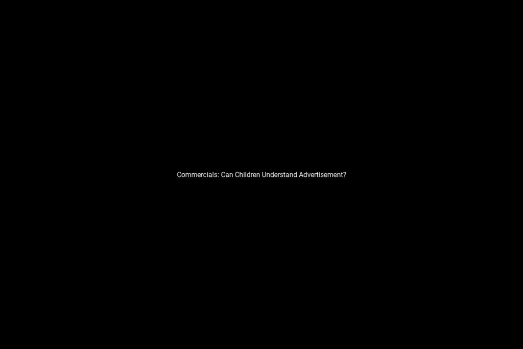 Commercials: Can Children Understand Advertisement?