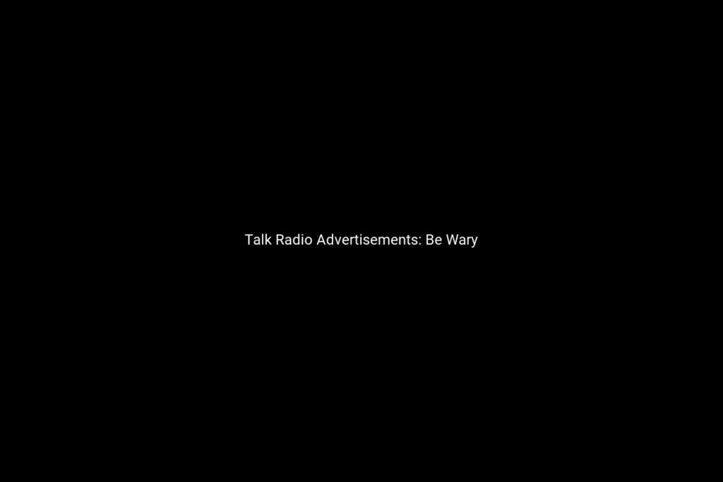 Talk Radio Advertisements: Be Wary