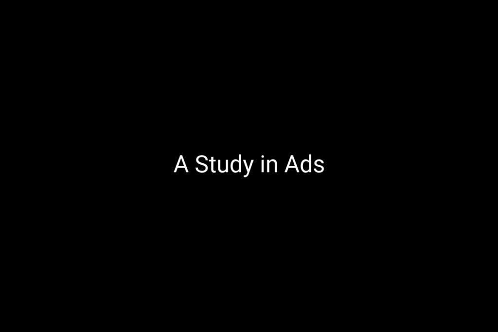 A Study in Ads