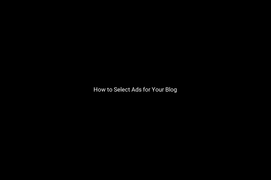 How to Select Ads for Your Blog