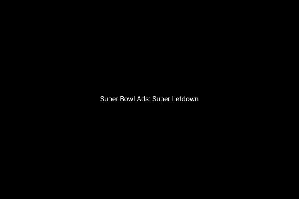 Super Bowl Ads: Super Letdown