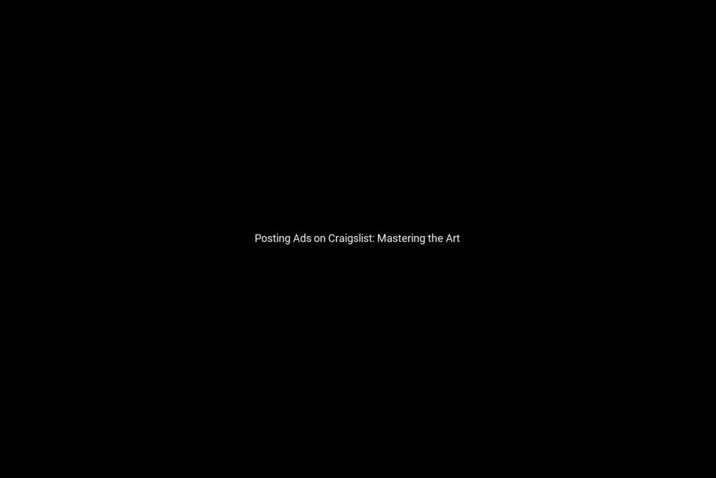 Posting Ads on Craigslist: Mastering the Art