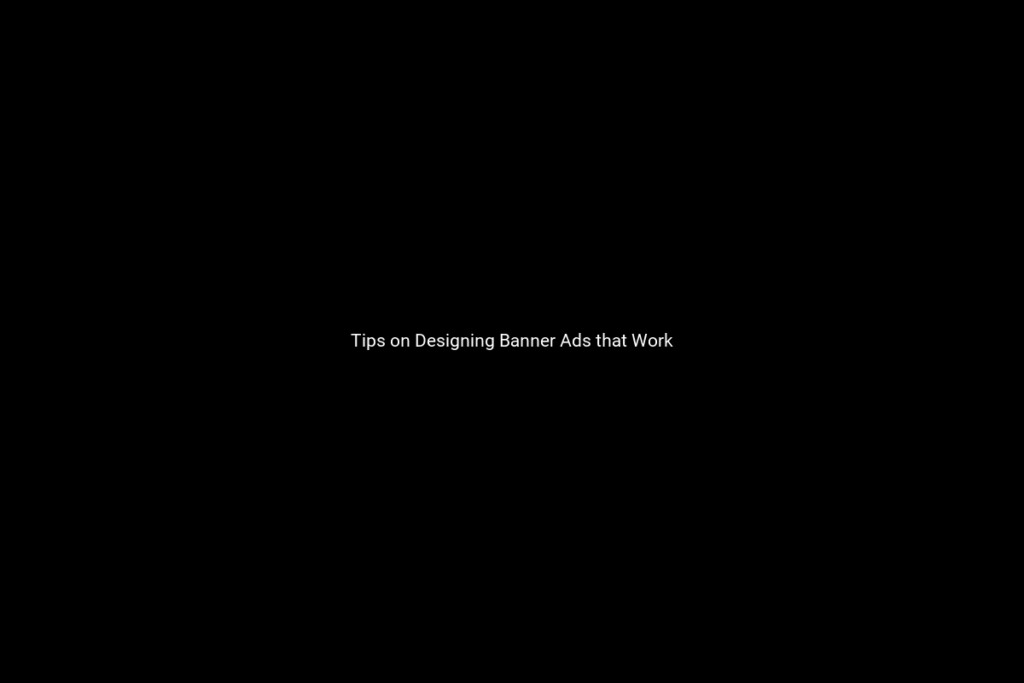 Tips on Designing Banner Ads that Work