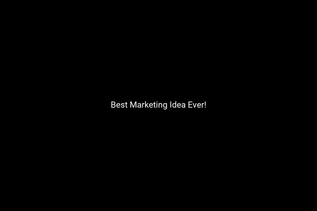 Best Marketing Idea Ever!