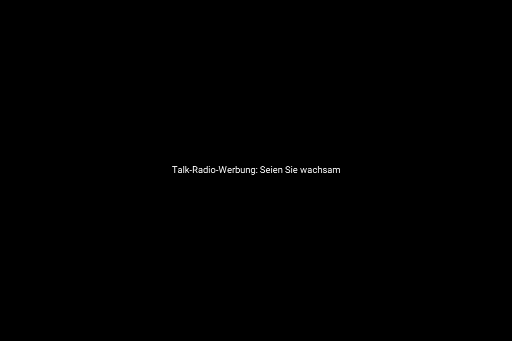 Talk-Radio-Werbung: Seien Sie wachsam