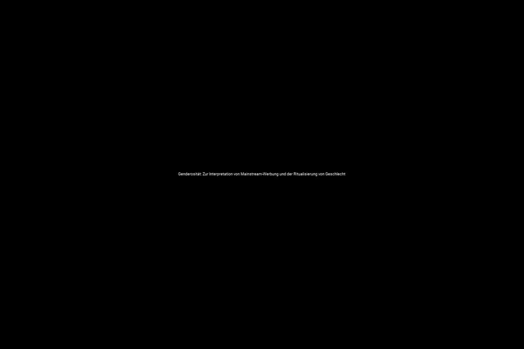 Genderosität: Zur Interpretation von Mainstream-Werbung und der Ritualisierung von Geschlecht