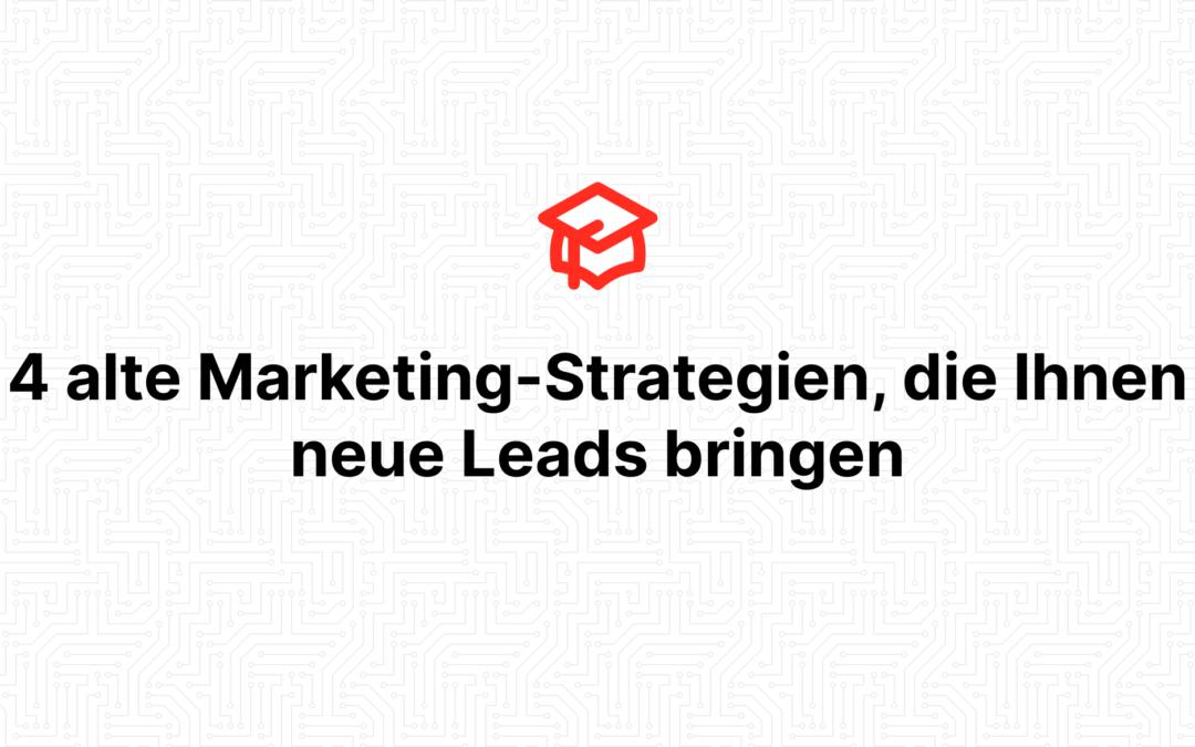 4 alte Marketing-Strategien, die Ihnen neue Leads bringen