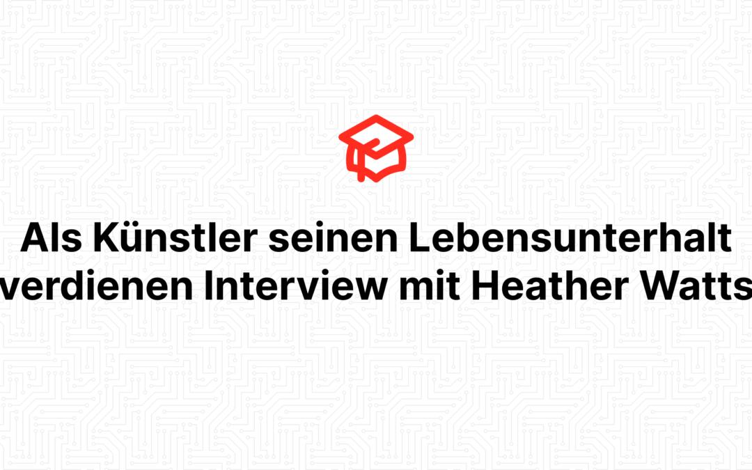 Als Künstler seinen Lebensunterhalt verdienen Interview mit Heather Watts