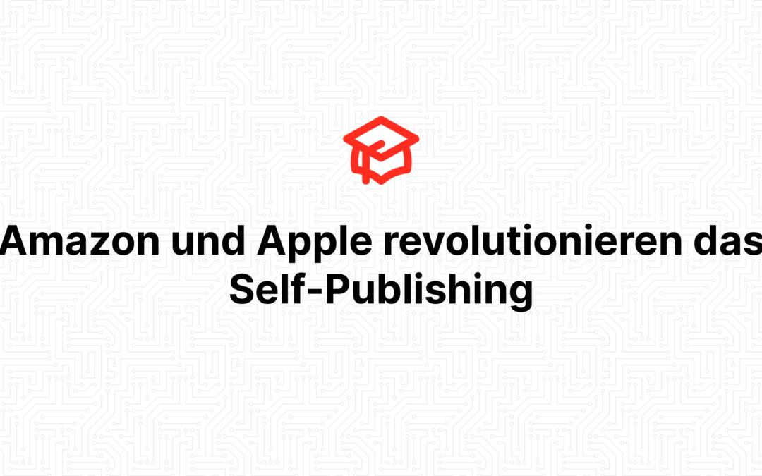 Amazon und Apple revolutionieren das Self-Publishing
