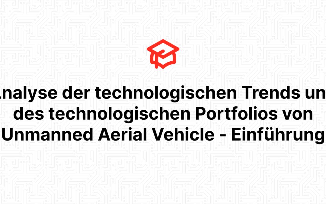 Analyse der technologischen Trends und des technologischen Portfolios von Unmanned Aerial Vehicle – Einführung