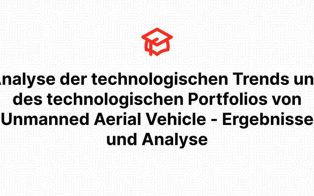 Analyse der technologischen Trends und des technologischen Portfolios von Unmanned Aerial Vehicle – Ergebnisse und Analyse