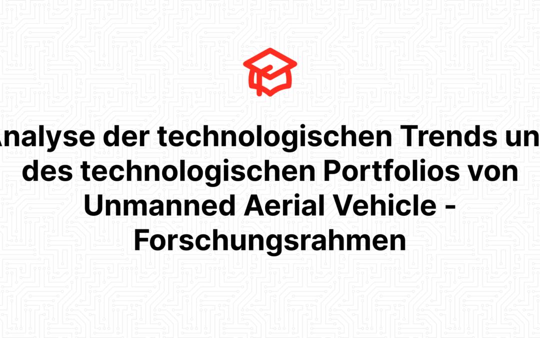 Analyse der technologischen Trends und des technologischen Portfolios von Unmanned Aerial Vehicle – Forschungsrahmen