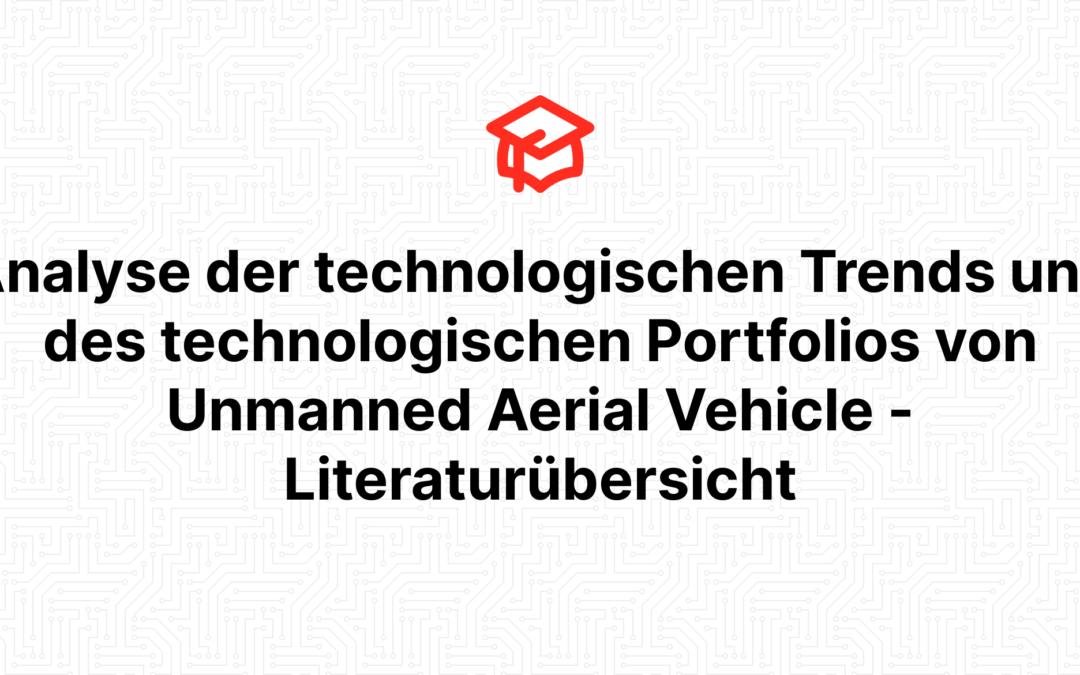 Analyse der technologischen Trends und des technologischen Portfolios von Unmanned Aerial Vehicle – Literaturübersicht