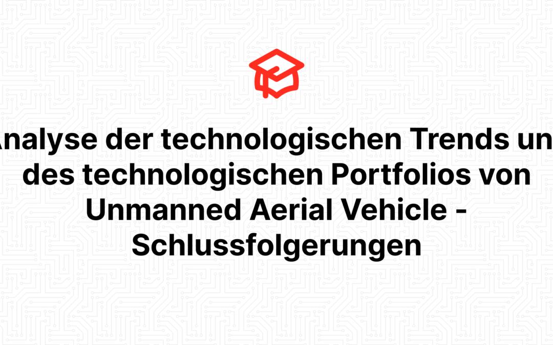 Analyse der technologischen Trends und des technologischen Portfolios von Unmanned Aerial Vehicle – Schlussfolgerungen