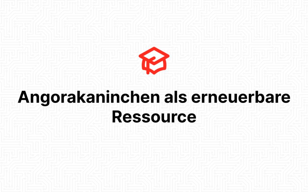 Angorakaninchen als erneuerbare Ressource