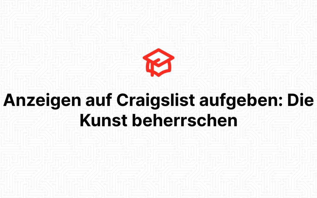 Anzeigen auf Craigslist aufgeben: Die Kunst beherrschen