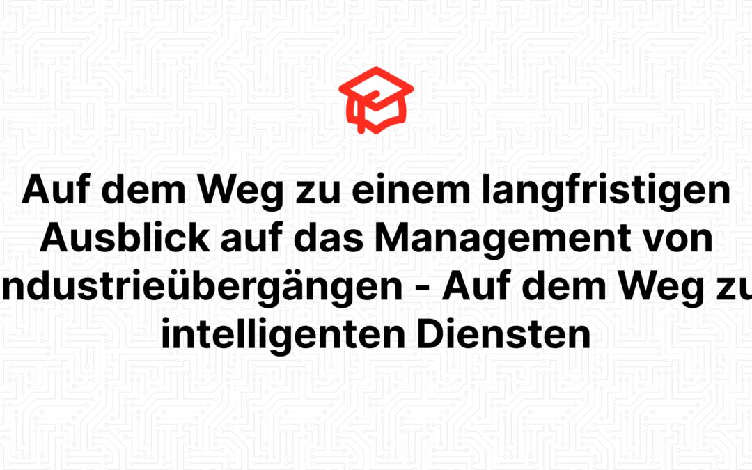 Auf dem Weg zu einem langfristigen Ausblick auf das Management von Industrieübergängen – Auf dem Weg zu intelligenten Diensten
