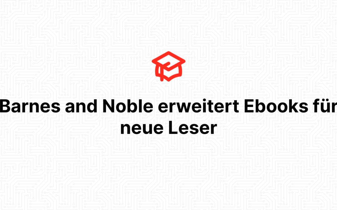 Barnes and Noble erweitert Ebooks für neue Leser