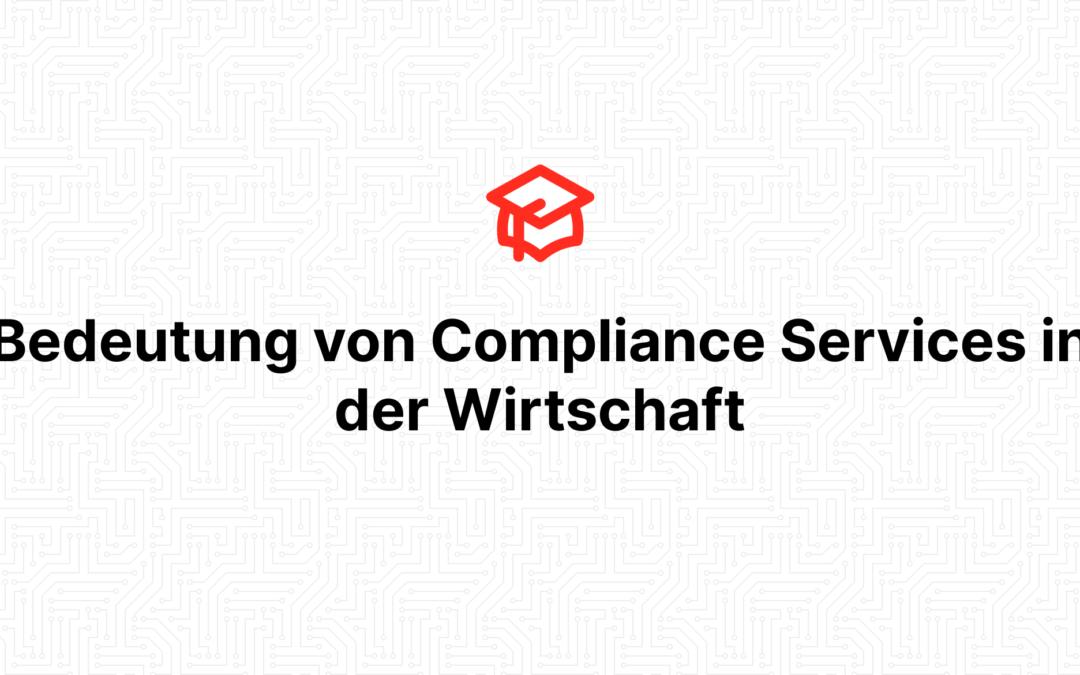 Bedeutung von Compliance Services in der Wirtschaft