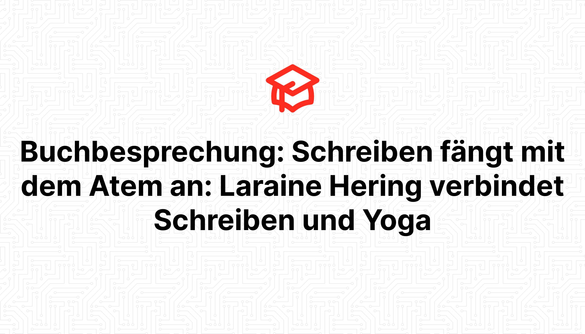 Buchbesprechung: Schreiben fängt mit dem Atem an: Laraine Hering verbindet Schreiben und Yoga