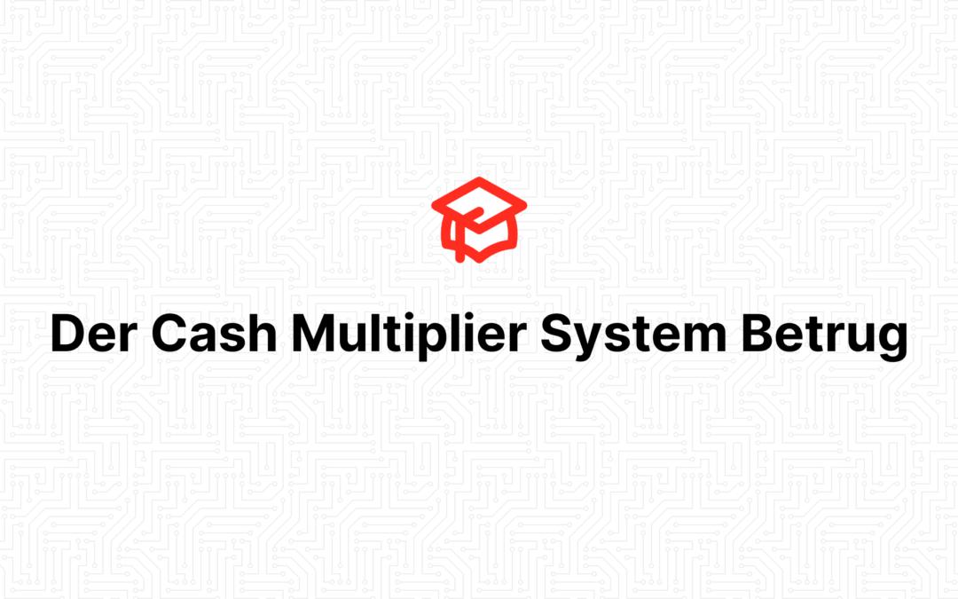 Der Cash Multiplier System Betrug