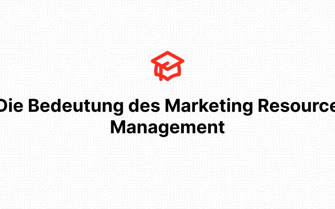 Die Bedeutung des Marketing Resource Management