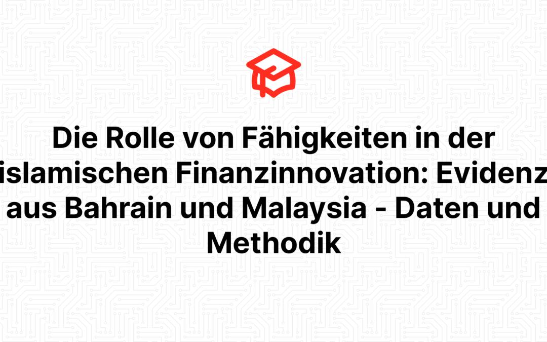 Die Rolle von Fähigkeiten in der islamischen Finanzinnovation: Evidenz aus Bahrain und Malaysia – Daten und Methodik