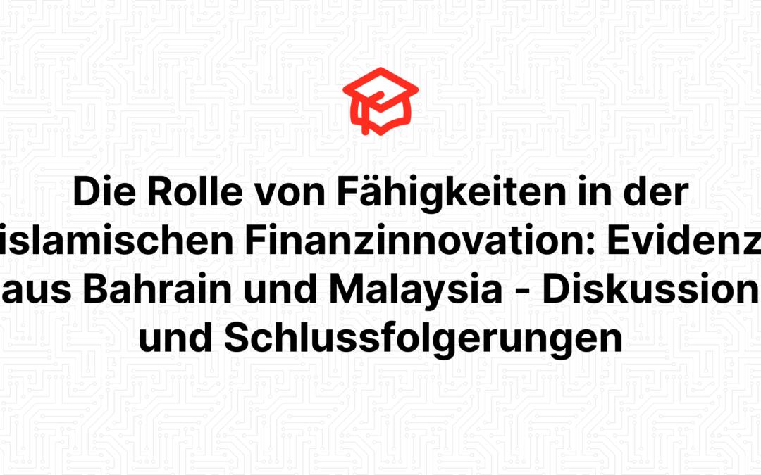 Die Rolle von Fähigkeiten in der islamischen Finanzinnovation: Evidenz aus Bahrain und Malaysia – Diskussion und Schlussfolgerungen