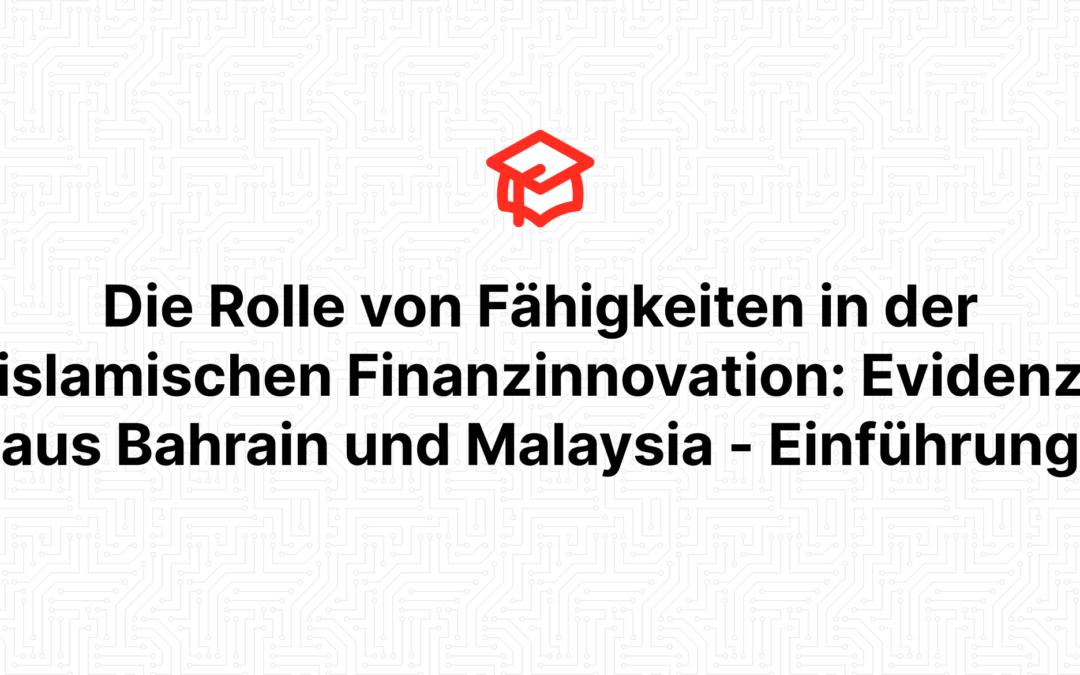 Die Rolle von Fähigkeiten in der islamischen Finanzinnovation: Evidenz aus Bahrain und Malaysia – Einführung