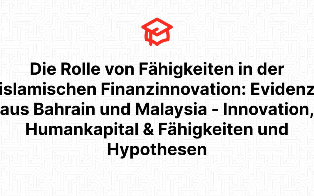 Die Rolle von Fähigkeiten in der islamischen Finanzinnovation: Evidenz aus Bahrain und Malaysia – Innovation, Humankapital & Fähigkeiten und Hypothesen
