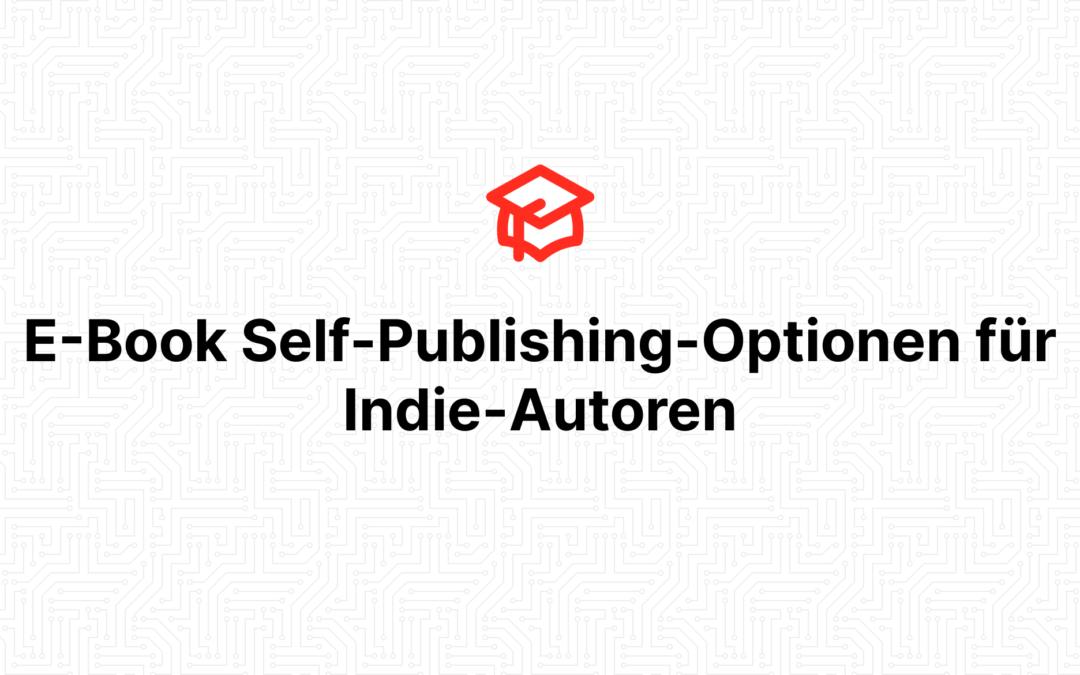 E-Book Self-Publishing-Optionen für Indie-Autoren