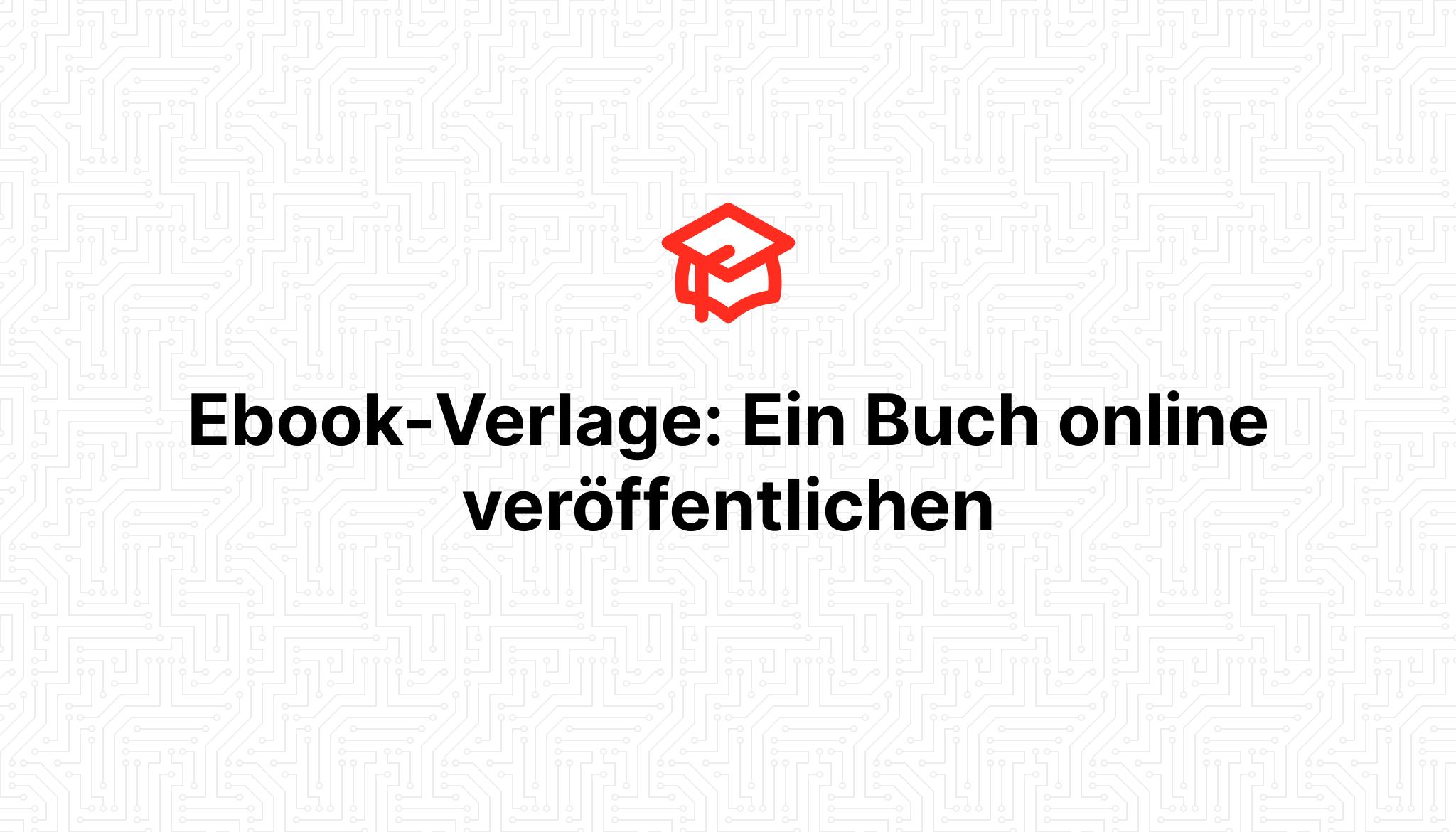Ebook-Verlage: Ein Buch online veröffentlichen