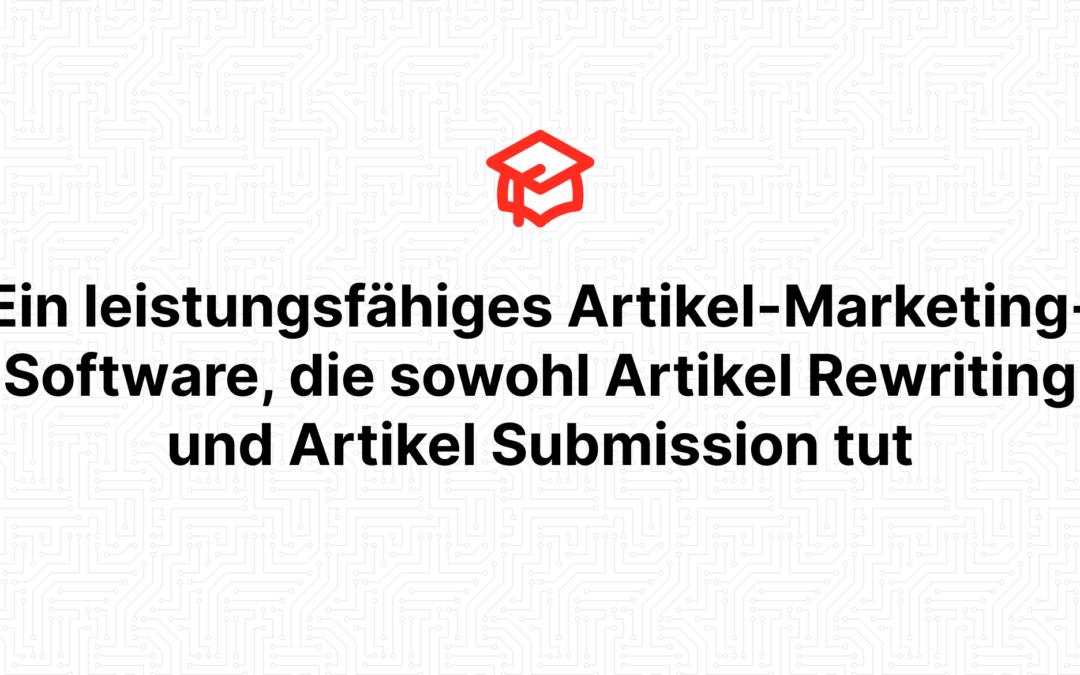 Ein leistungsfähiges Artikel-Marketing-Software, die sowohl Artikel Rewriting und Artikel Submission tut
