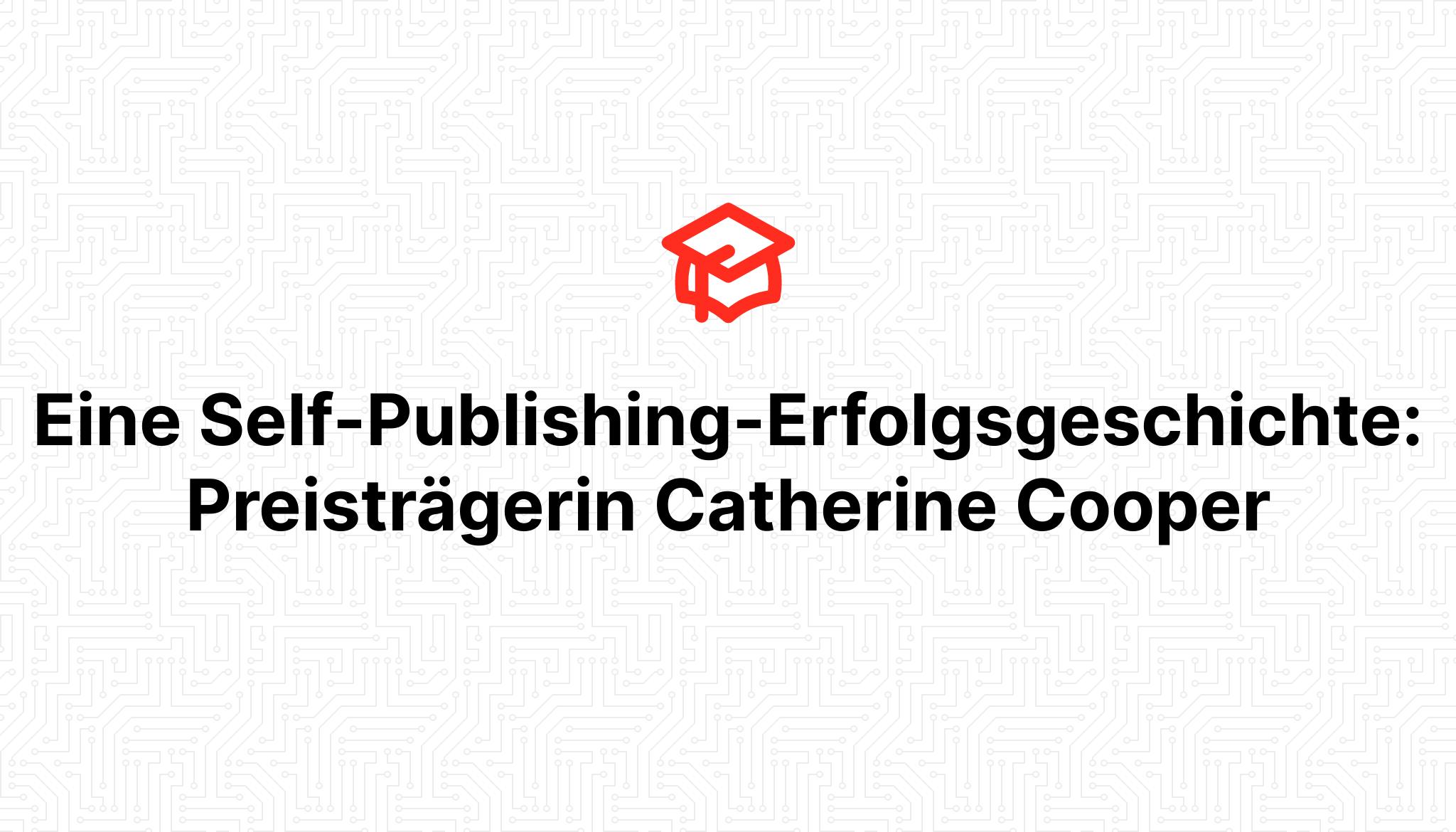 Eine Self-Publishing-Erfolgsgeschichte: Preisträgerin Catherine Cooper