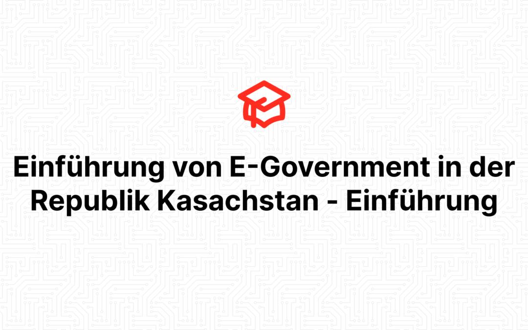 Einführung von E-Government in der Republik Kasachstan – Einführung