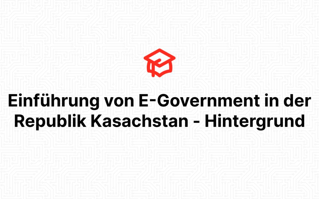 Einführung von E-Government in der Republik Kasachstan – Hintergrund