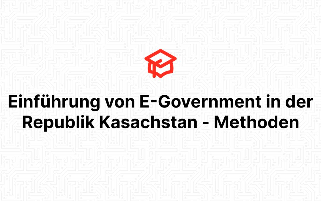Einführung von E-Government in der Republik Kasachstan – Methoden