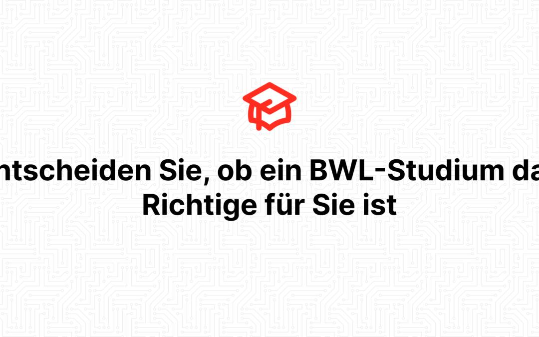 Entscheiden Sie, ob ein BWL-Studium das Richtige für Sie ist