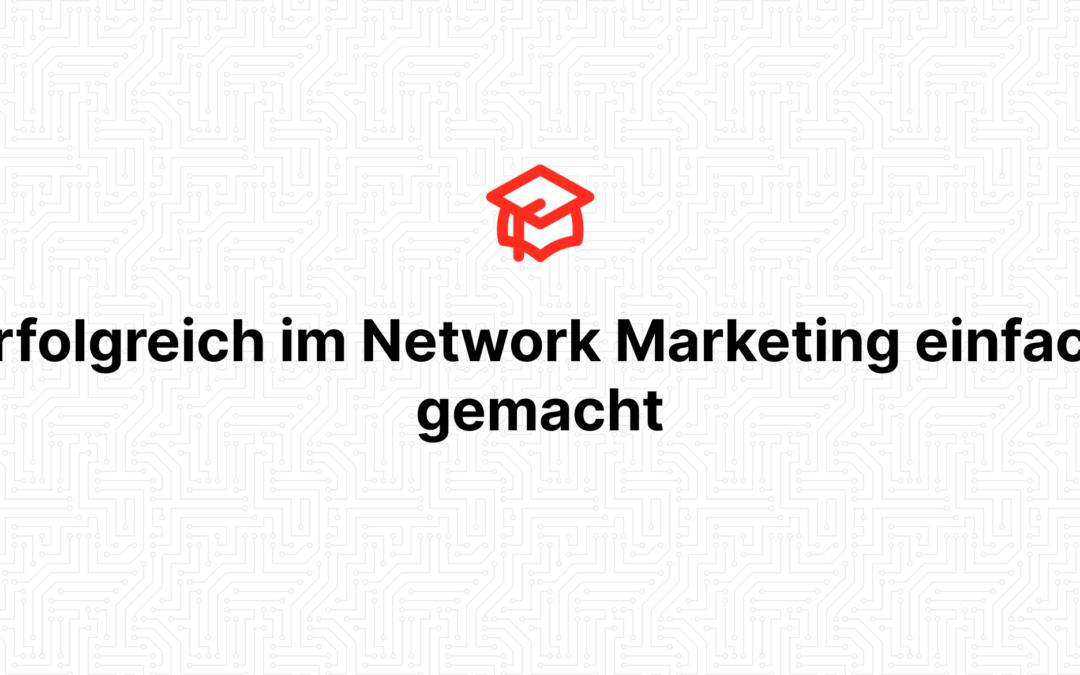 Erfolgreich im Network Marketing einfach gemacht