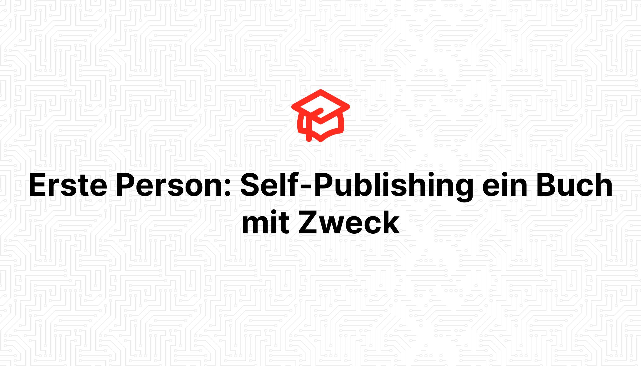 Erste Person: Self-Publishing ein Buch mit Zweck