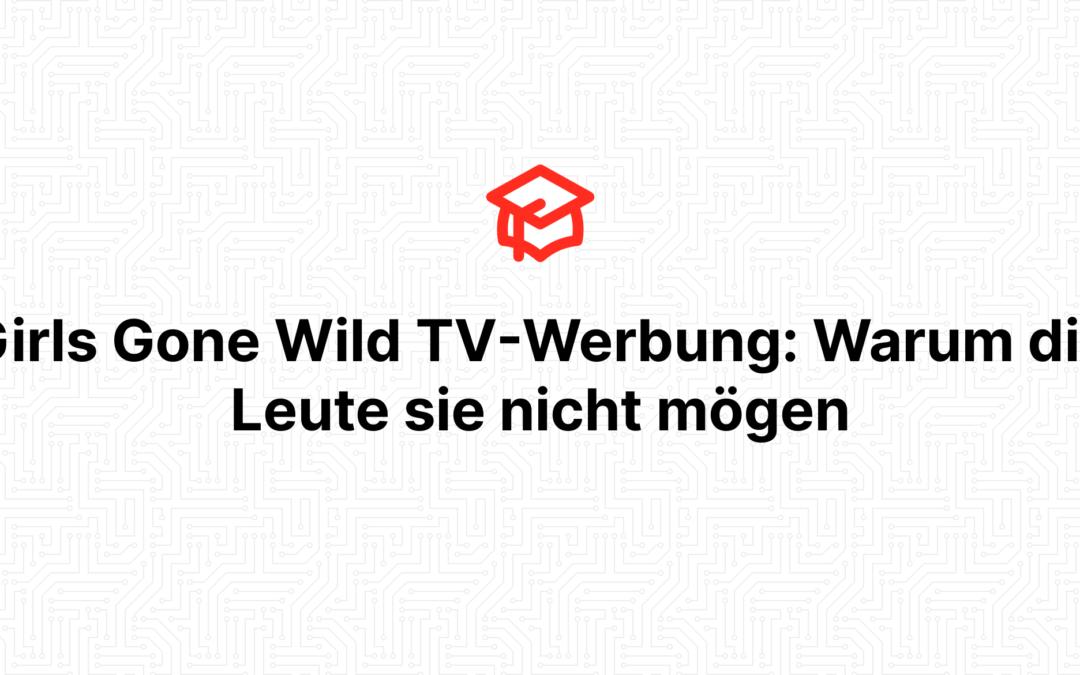 Girls Gone Wild TV-Werbung: Warum die Leute sie nicht mögen