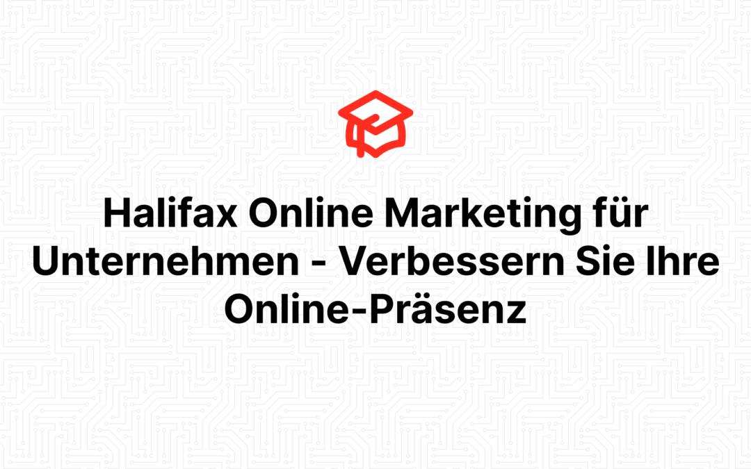 Halifax Online Marketing für Unternehmen – Verbessern Sie Ihre Online-Präsenz