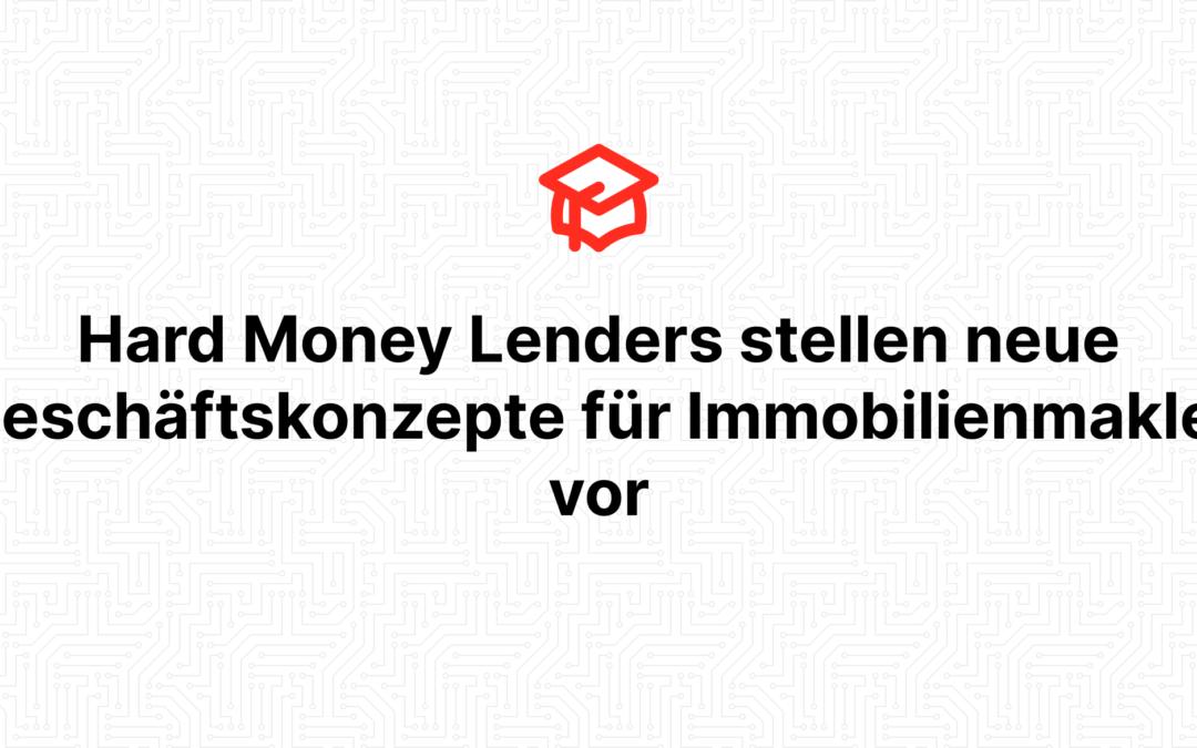 Hard Money Lenders stellen neue Geschäftskonzepte für Immobilienmakler vor