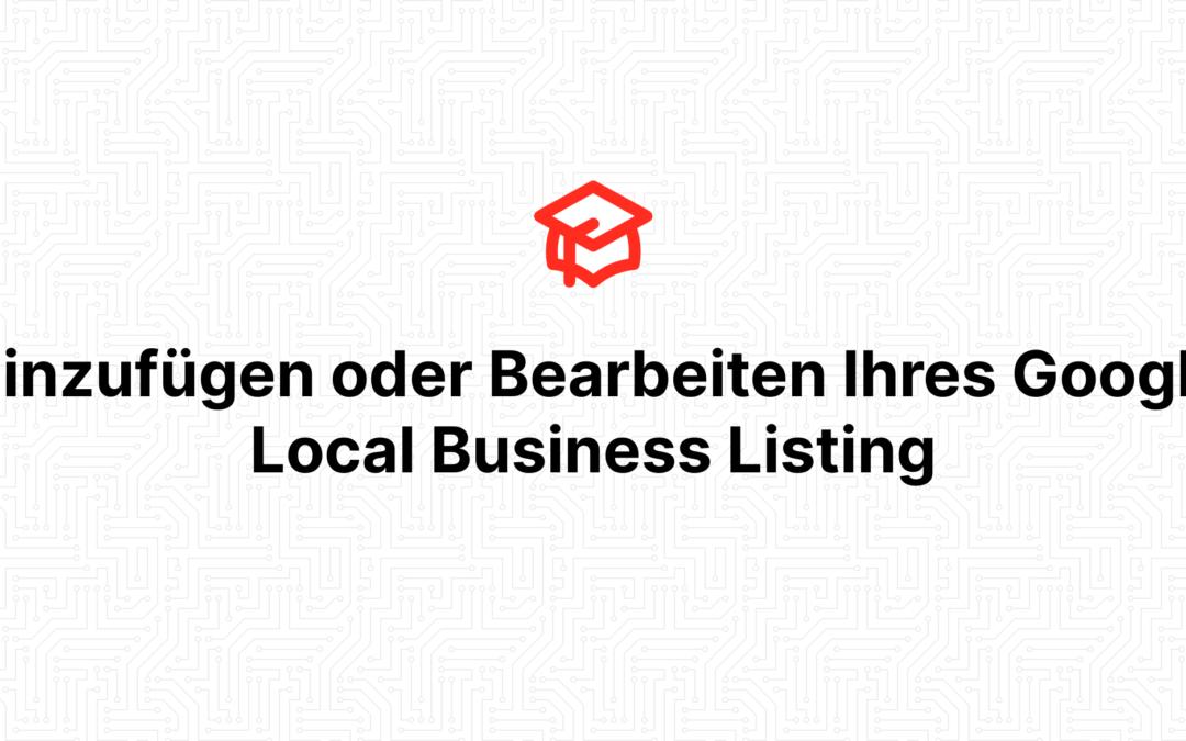 Hinzufügen oder Bearbeiten Ihres Google Local Business Listing
