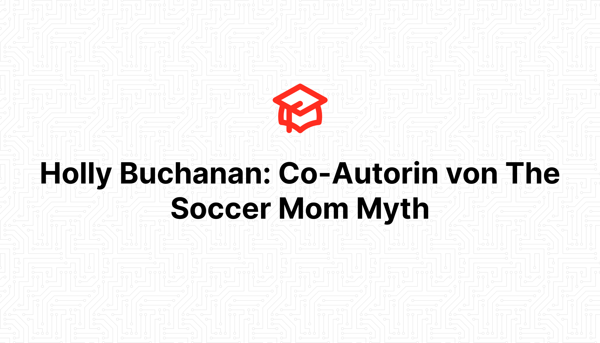 Holly Buchanan: Co-Autorin von The Soccer Mom Myth