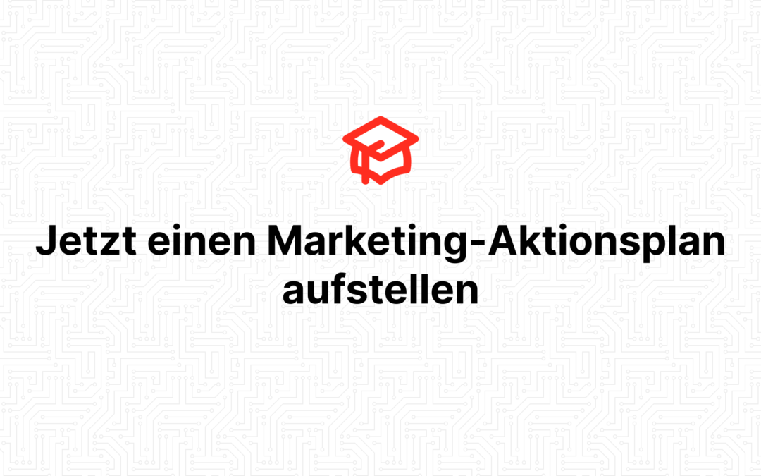 Jetzt einen Marketing-Aktionsplan aufstellen