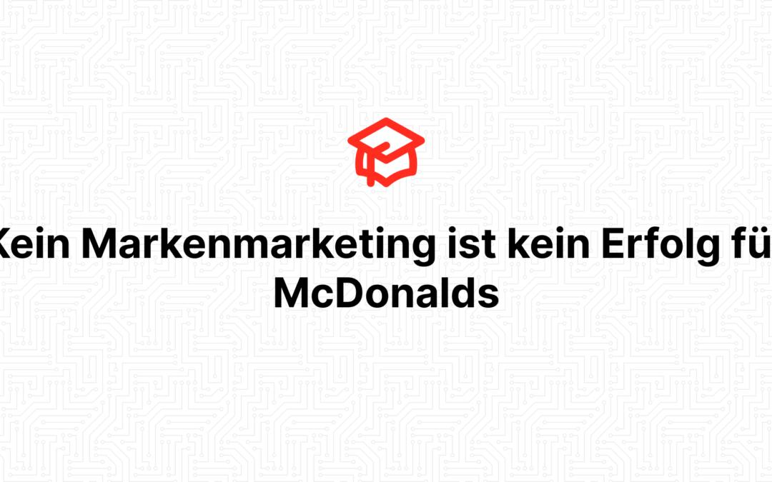 Kein Markenmarketing ist kein Erfolg für McDonalds